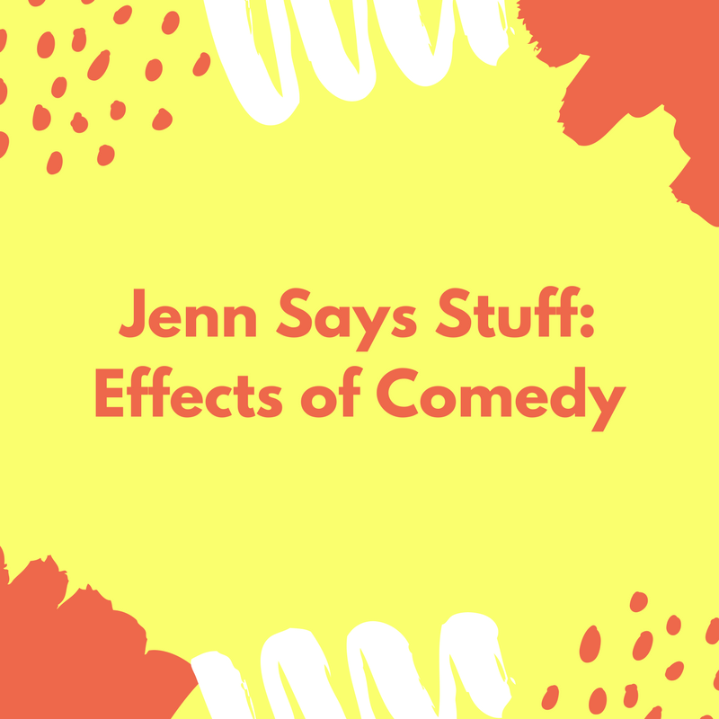 Jenn Says Stuff: The Effects of Comedy