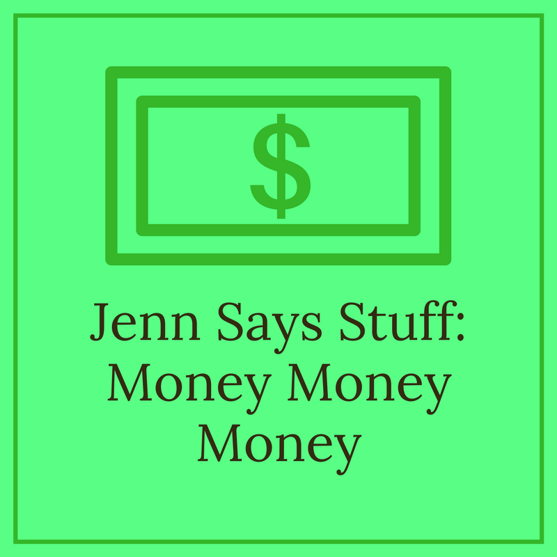 Jenn Says Stuff: Money Money Money