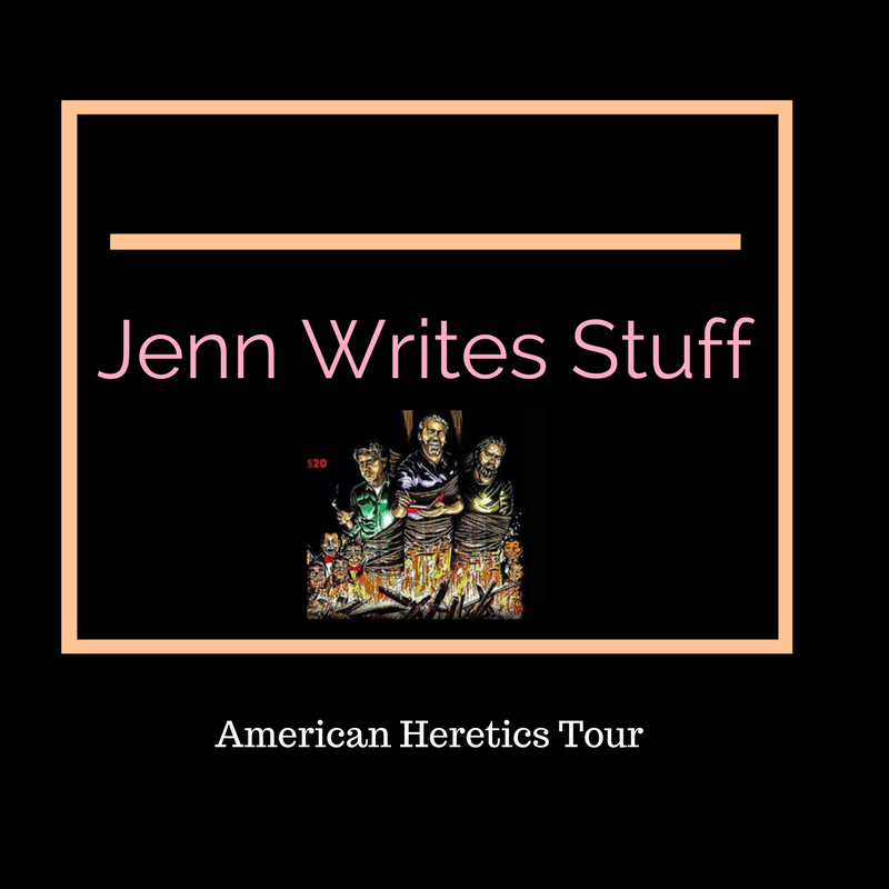 Jenn Writes Stuff: American Heretics Tour